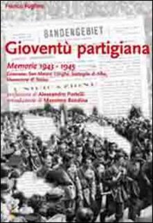 Gioventù partigiana. Memorie 1943-1945. Canavese, San Mauro, Langhe, battaglia di Alba, liberazione di Torino - Franco Foglino - copertina