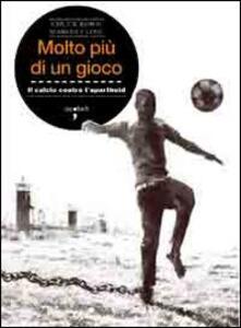 Molto più di un gioco. Il calcio contro l'apartheid