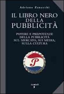 Il libro nero della pubblicità. Potere e prepotenze della pubblicità sul mercato, sui media, sulla cultura.pdf