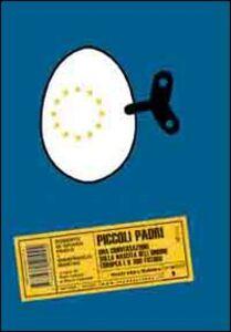 Piccoli padri. Una conversazione sulla nascita dell'Unione Europea e il suo futuro