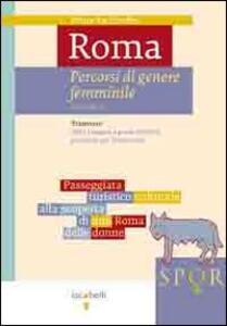 Roma. Percorsi di genere femminile. Vol. 1: Trastevere. Dalla Lungara a ponte Sublicio passando per il Gianicolo.