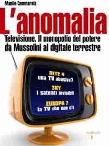 Ebook anomalia. Televisione. Il monopolio del potere da Mussolini al digitale terrestre Cammarata, Manlio
