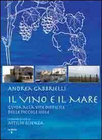 Il vino e il mare. Guida alla vite difficile delle piccole isole