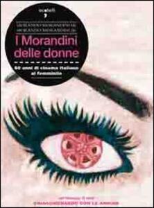 I Morandini delle donne. 60 anni di cinema italiano al femminile. Con DVD