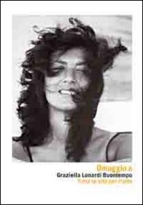 Omaggio a Graziella Lonardi Buontempo. Tutta la vita per l'arte