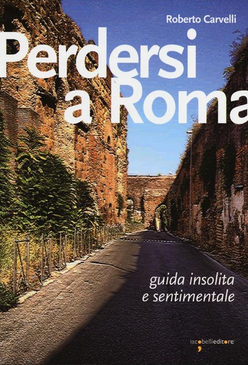 Perdersi a Roma. Guida inso...