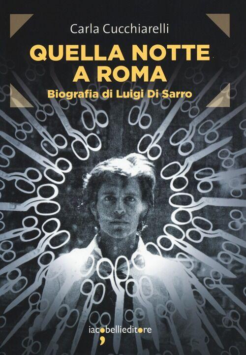 Quella notte a Roma. Biografia di Luigi Di Sarro