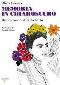Memoria in chiaroscuro. Diario apocrifo di Frida Kahlo