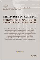 L' Italia dei beni culturali. Formazione senza lavoro. Lavoro senza formazione. Atti del Convegno (Roma, 27 settembre 2012)