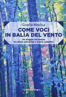 Come voci in balia del vento. Un viaggio nel tempo tra storia personale e storie collettive - Gisella Modica - copertina