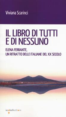 Il libro di tutti e di nessun. Elena Ferrante, un ritratto delle italiane del XX secolo - Viviana Scarinci - copertina