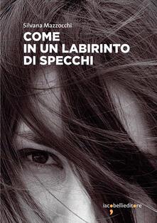 Come in un labirinto di specchi - Silvana Mazzocchi - ebook
