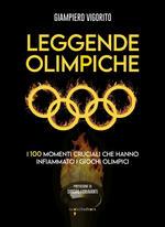 Leggende Olimpiche. I 100 momenti cruciali che hanno infiammato i giochi olimpici
