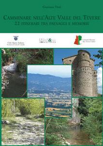 Camminare in alta valle del Tevere. 22 itinerari tra paesaggi e memorie