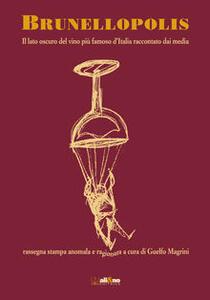 Brunellopolis. Il lato oscuro del vino più famoso d'Italia raccontato dai media