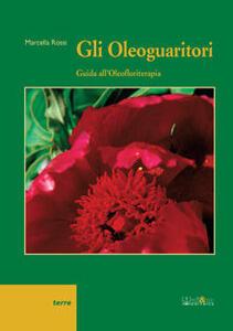 Gli oleoguaritori. Guida all'oleofloriterapia