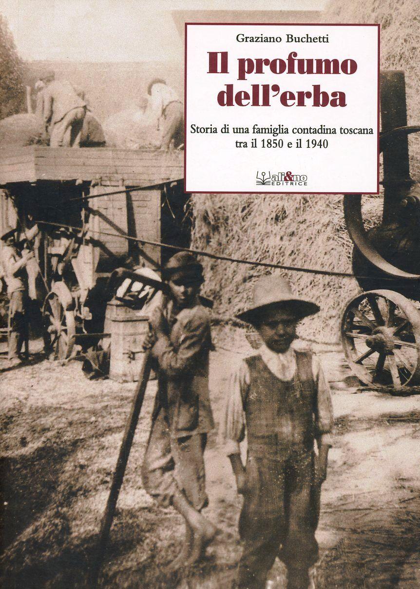 Il profumo dell'erba. Storia di una famiglia contadina toscana tra il 1850 e il 1940