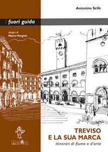 Treviso e la sua marca. Itinerari di fiume e d'arte