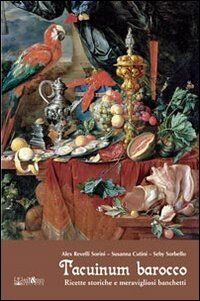Tacuinum Barocco. Ricette storiche e meravigliosi banchetti