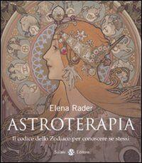 Astroterapia. Il codice dello zodiaco per conoscere se stessi