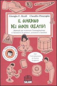 Il giardino dei giochi creativi. Manuale per scatenare l'immaginazione e l'inventiva di genitori, animatori e bambini