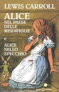 Alice nel paese delle meraviglie-Alice nello specchio. Ediz. integrale - Carroll Lewis - wuz.it