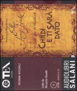 Chiedi e ti sarà dato. La legge dell'attrazione. Audiolibro. 8 CD Audio