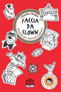 Faccia da clown. Manuale per aspiranti pagliacci