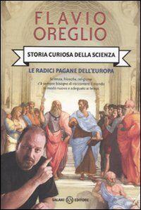 Storia curiosa della scienza. Le radici pagane dell'Europa