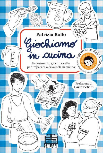 Giochiamo in cucina. Esperimenti, giochi, ricette per imparare a cavarsela in cucina - Patrizia Bollo - copertina
