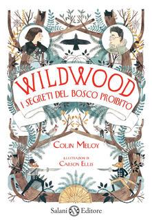 I segreti del bosco proibito. Wildwood - Colin Meloy - copertina