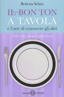 Il nuovo bon ton a tavola e l'arte di conoscere gli altri - Roberta Schira - copertina