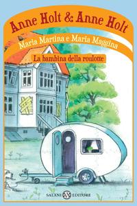 Maria Martina e Maria Maggina. La bambina della roulotte - Holt Anne - wuz.it