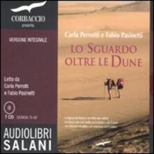 Lo sguardo oltre le dune. Ediz. integrale. Audiolibro. 7 CD Audio - Carla Perotti,Fabio Pasinetti - copertina