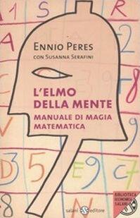 L' elmo della mente. Manuale di magia matematica