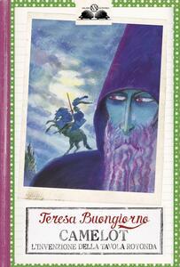 Camelot. L'invenzione della Tavola rotonda - Teresa Buongiorno,Grazia Nidasio - ebook