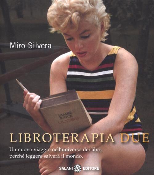 Libroterapia due. Un nuovo viaggio nell'universo dei libri, perché leggere salverà il mondo