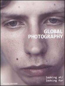 Global photography. Looking at-Looking for. Ediz. italiana - copertina