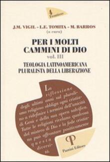 Per i molti cammini di Dio. Vol. 3: Teologia latinoamericana pluralista della liberazione. - Marcelo Barros,Luiza E. Tomita,José M. Vigil - copertina