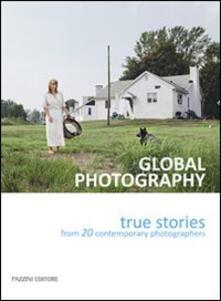 Global photography. True stories from 20 contemporary photographers. Ediz. italiana - copertina