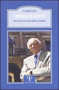 Umberto Mazzotti. Una vita al servizio della comunità