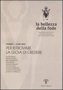 La bellezza della fede. I quaderni dell'Istituto di Scienze Religiose Sant'Apollinare di Forlì (2013). Vol. 1: Per ritrovare la gioia di credere.
