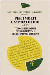 Per i molti cammini di Dio. Vol. 4: Teologia liberatrice intercontinentale del pluralismo religioso.