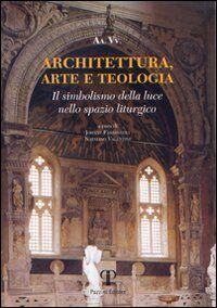 Architettura, arte e teologia. Il simbolismo della luce nello spazio liturgico