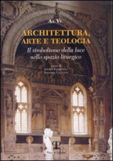 Architettura, arte e teologia. Il simbolismo della luce nello spazio liturgico - Johnny Farabegoli,Natalino Valentini - copertina