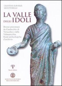 La valle degli Idoli. Bronzi preromani da Casalecchio di Verucchio e dalla Valmarecchia. Fonti archeologiche d'archivio