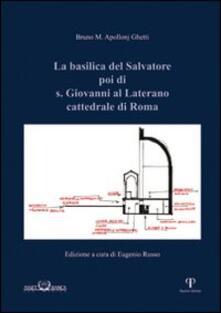 La basilica del Salvatore poi di S. Giovanni al Laterano cattedrale di Roma - Bruno Maria Apollonj Ghetti - copertina