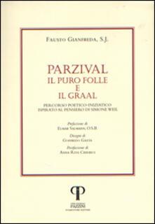 Parzival. Il puro folle e il Graal. Percorso poetico-iniziatico ispirato al pensiero di Simone Weil - Fausto Gianfreda - copertina