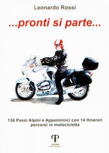 Pronti si parte... 136 passi alpini e appenninici con 14 itinerari percorsi in motocicletta.pdf
