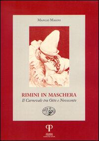 Rimini in maschera. Il carnevale tra Otto e Novecento